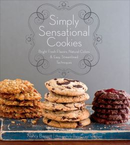 Simply Sensational Cookies: Bright Fresh Flavors, Natural Colors and Easy, Streamlined Techniques