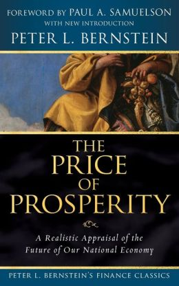 The Price of Prosperity: A Realistic Appraisal of the Future of Our National Economy (Peter L. Bernstein's Finance Classics Series)
