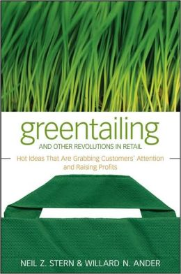 Greentailing and Other Revolutions in Retail: Hot Ideas That Are Grabbing Customer's Attention and Raising Profits