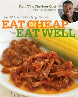 Eat Cheap but Eat Well: the Poor Chef Cookbook