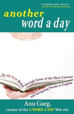 Another Word A Day: An All-New Romp through Some of the Most Unusual and Intriguing Words in English