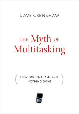 Myth of Multitasking: How Doing It All Gets Nothing Done