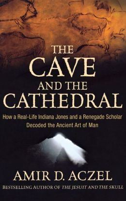 Cave and the Cathedral: How a Real-Life Indiana Jones and a Renegade Scholar Decoded the Ancient Art of Man