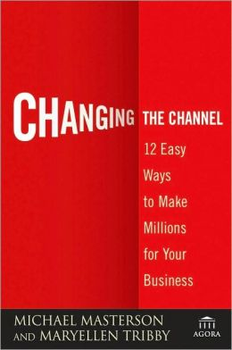 Changing the Channel: 12 Easy Ways to Make Millions for Your Business (Agora Series)