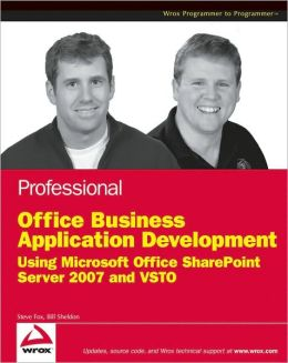 Professional Office Business Application Development: Using Microsoft Office Sharepoint Server 2007 and VSTO