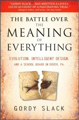 Battle over the Meaning of Everything: Evolution, Intelligent Design, and a School Board in Dover, Pa