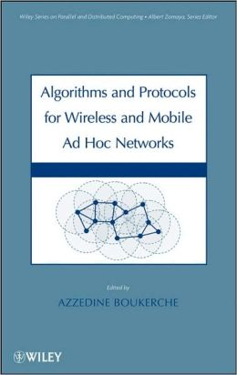 Algorithms and Protocols for Wireless and Mobile Ad Hoc Networks