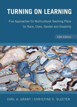 Turning on Learning: Five Approaches for Multicultural Teaching Plans for Race,, Class, Gender, and Disability