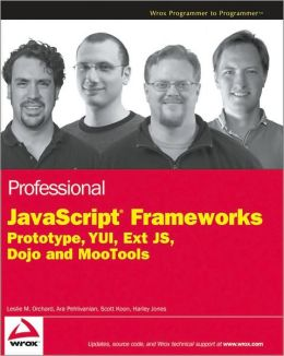 Professional JavaScript Frameworks: Prototype,YUI, ExtJS, Dojo and MooTools
