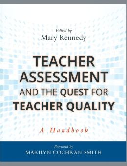 Teacher Assessment and the Quest for Teacher Quality: A Handbook
