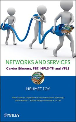 Networks and Services: Carrier Ethernet, PBT, MPLS-TP, and VPLS