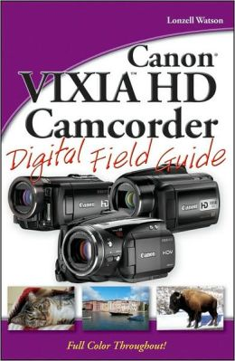 Canon VIXIA HD Camcorder Digital Field Guide (Digital Field Guide Series)