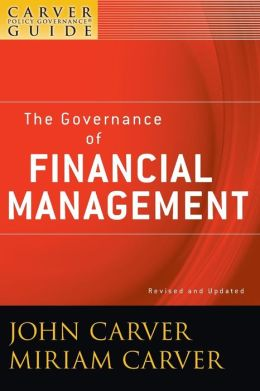 The Policy Governance Model and the Role of the Board Member, The Governance of Financial Management