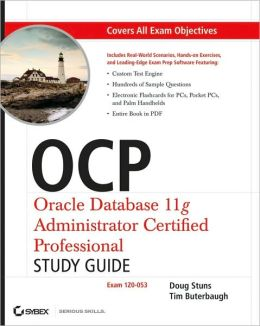 OCP: Oracle Database 11g Administrator Certified Professional Study Guide: (Exam 1Z0-053)
