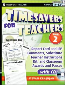 Timesavers for Teachers: Report Card and IEP Comments, Substitute Teacher Instructions Kit, and Classroom Awards and Passes