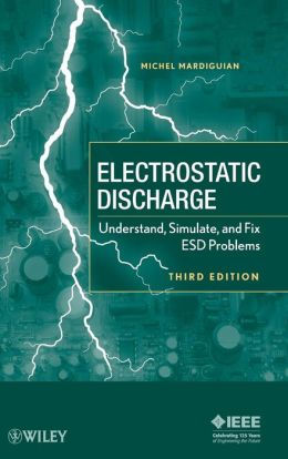 Electrostatic Discharge: Understand, Simulate and Fix ESD Problems