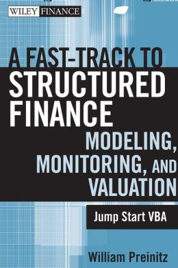 A Fast-Track to Structured Finance Modeling, Monitoring, and Valuation: Jump Start VBA