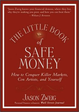 The Little Book of Safe Money: How to Conquer Killer Markets, Con Artists, and Yourself (Little Books. Big Profits Series)