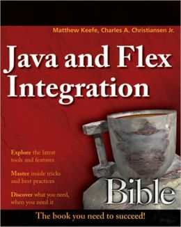 Java and Flex Integration Bible (Bible Series)