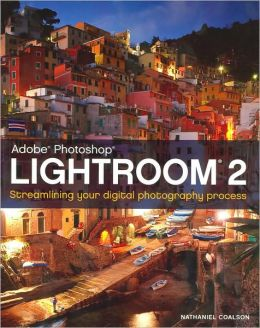 Adobe Photoshop Lightroom 2: Streamlining Your Digital Photography Process