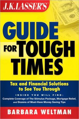 JK Lasser's Guide for Tough Times : Tax and Financial Solutions to See You Through (J.K. Lasser Guide Ser.)