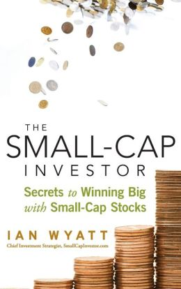 The Small-Cap Investor: Secrets to Winning Big with Small-Cap Stocks