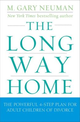 Long Way Home: The Powerful 4-Step Plan for Adult Children of Divorce