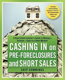 Cashing in on Pre-Foreclosures and Short Sales: A Real Estate Investor's Guide to Making a Fortune - Even in a down Market!