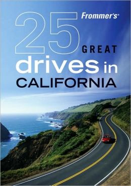 Frommer's 25 Great Drives in California (Best Loved Driving Tours Series)