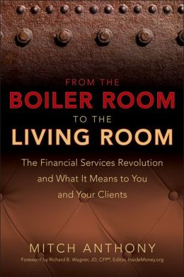 From the Boiler Room to the Living Room: The Financial Services Revolution and What it Means to You and Your Clients