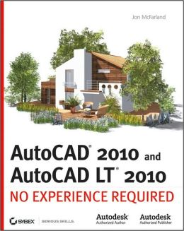 AutoCAD 2010 and AutoCAD LT 2010: No Experience Required Jon McFarland