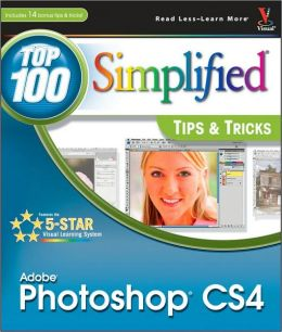 Adobe Photoshop CS4: Top 100 Simplified Tips & Tricks (Top 100 Simplified Tips & Tricks Series)