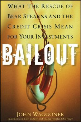 Bailout: What the Rescue of Bear Stearns and the Credit Crisis Mean for Your Investments