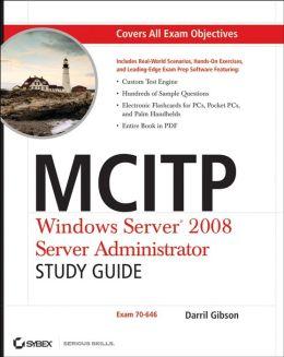 MCITP: Windows Server 2008 Server Administrator Study Guide: (Exam 70-646)