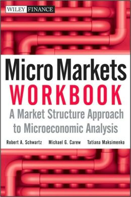 Micro Markets Workbook: A Market Structure Approach to Microeconomic Analysis