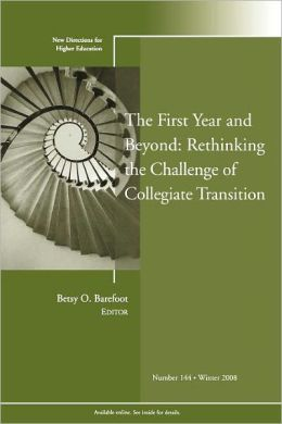 The First Year and Beyond: Rethinking the Challenge of Collegiate Transition: New Directions for Higher Education