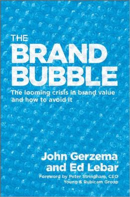 The Brand Bubble: The Looming Crisis in Brand Value and How to Avoid It