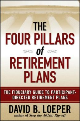 The Four Pillars of Retirement Plans: The Fiduciary Guide to Participant Directed Retirement Plans