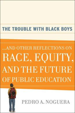 The Trouble With Black Boys: And Other Reflections on Race, Equity, and the Future of Public Education