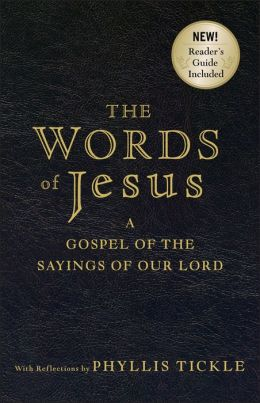The Words of Jesus: A Gospel of the Sayings of Our Lord with Reflections Phyllis Tickle