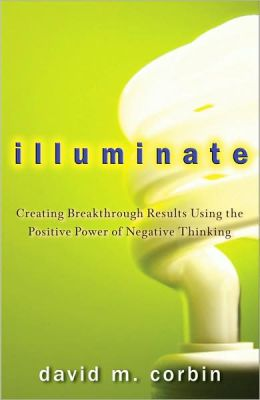 Illuminate: Harnessing the Positive Power of Negative Thinking