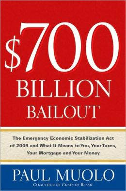 $700 Billion Bailout: The Emergency Economic Stabilization Act of 2009 and What It Means to You, Your Taxes, Your Mortgage and Your Money