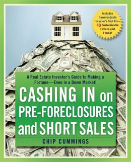 Cashing in on Pre-foreclosures and Short Sales: A Real Estate Investor's Guide to Making a Fortune Even in a Down Market