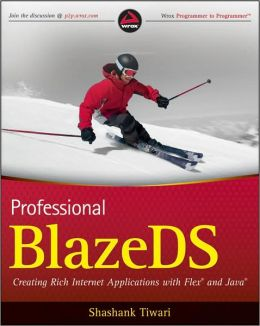 Professional BlazeDS: Creating Rich Internet Applications with Flex and Java
