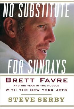 No Substitute for Sundays: Brett Favre and His Year in the Huddle with the New York Jets