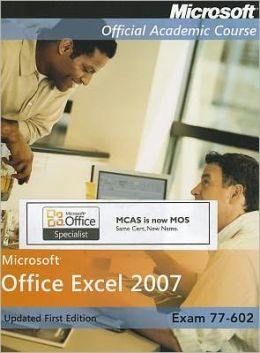 Microsoft Office Excel 2007, Exam 77-602, Withstudent Cd-Rom, High School Edition