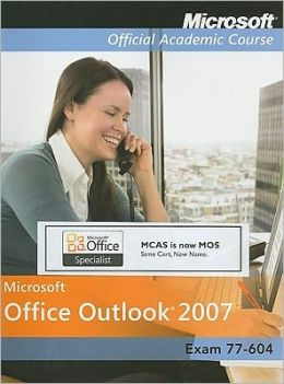 Microsoft Office Outlook 2007, Exam 77-604, with Student Cd-Rom High School Edition