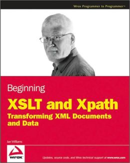XSLT and Xpath: Transforming XML Documents and Data