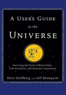 User's Guide to the Universe: Surviving the Perils of Black Holes, Time Paradoxes, and Quantum Uncertainty
