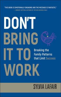 Don't Bring It to Work: Breaking the Family Patterns That Limit Success